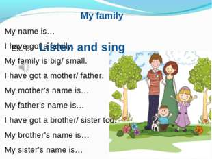 My family My name is… I have got a family. My family isbig/ small. I have go