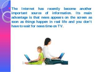 The Internet has recently become another important source of information. Its