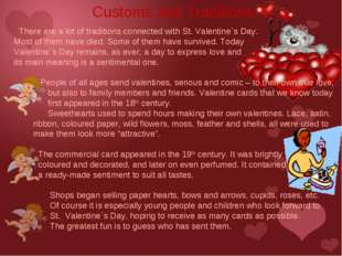There are a lot of traditions connected with St. Valentine`s Day. Most of th