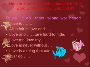 Faults blind tears wrong war hatred Love is ……. All is fair in love and ….. L