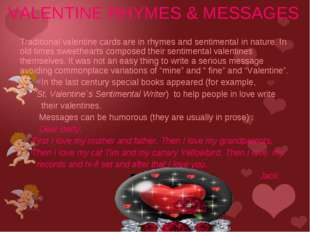 Traditional valentine cards are in rhymes and sentimental in nature. In old