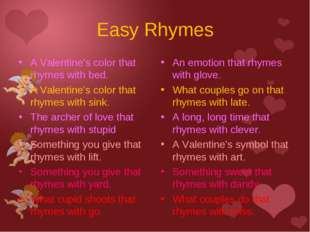 Easy Rhymes A Valentine's color that rhymes with bed. A Valentine's color tha
