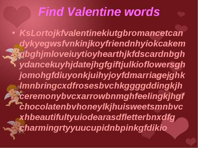 Find Valentine words KsLortojkfvalentinekiutgbromancetcandykyegwsfvnkinjkoyfr...