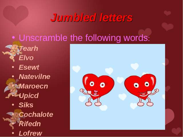 Jumbled letters Unscramble the following words: Tearh Elvo Esewt Natevilne Ma...