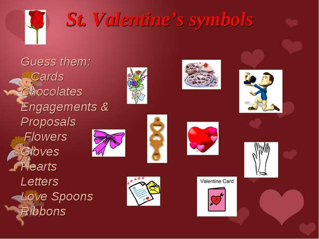 St. Valentine's symbols Guess them: Cards Chocolates Engagements & Proposals...