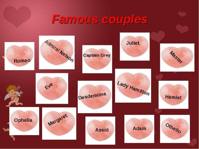 Famous couples Captain Grey Assol Romeo Juliet Eve Adam Ophelia Hamlet Desdem...