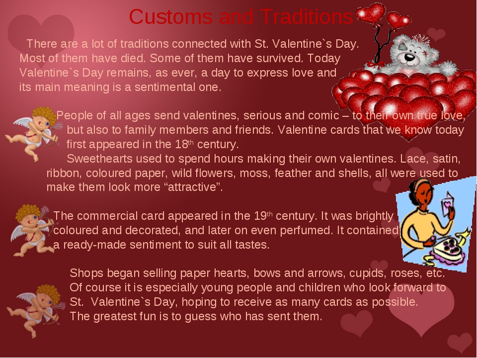 There are a lot of traditions connected with St. Valentine`s Day. Most of th...