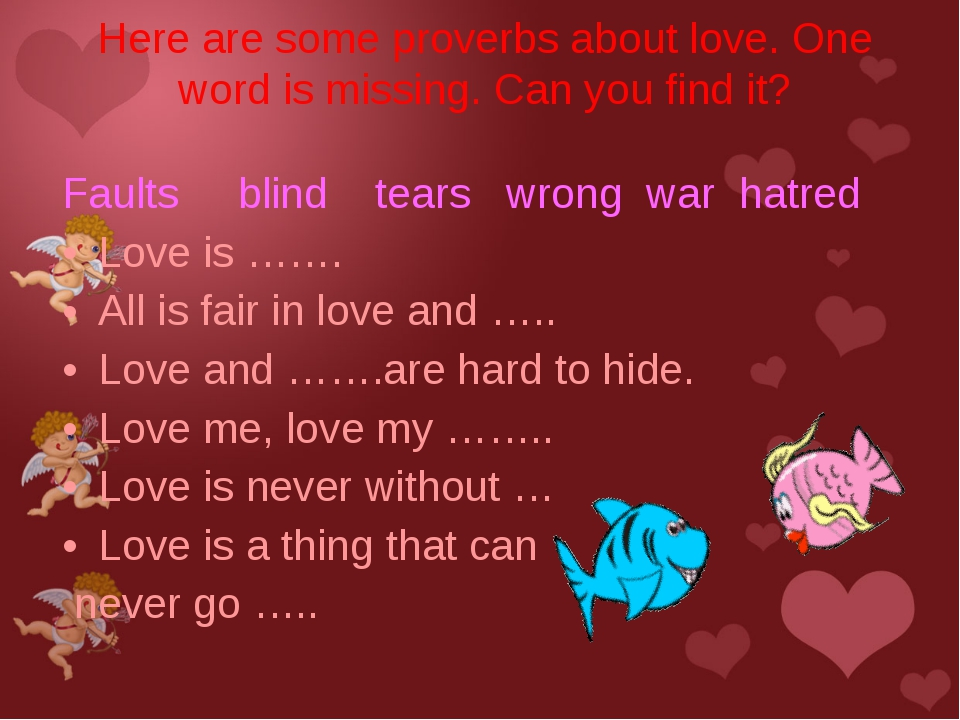 Faults blind tears wrong war hatred Love is ……. All is fair in love and ….. L...