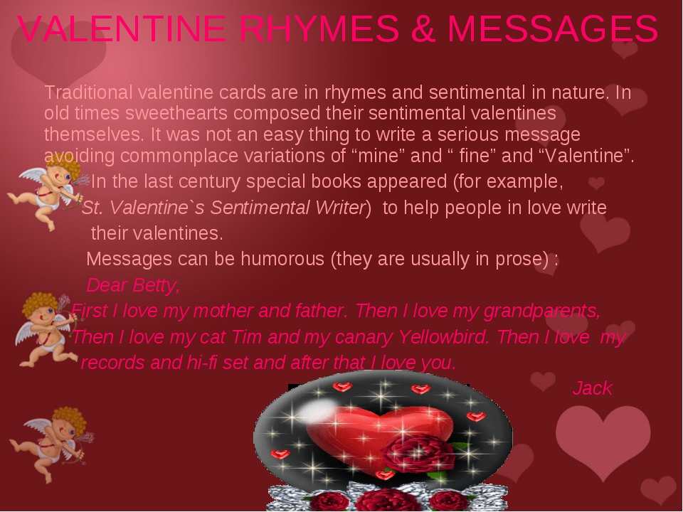 Traditional valentine cards are in rhymes and sentimental in nature. In old...