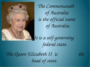The Commonwealh of Australia is the official name of Australia. It is a self