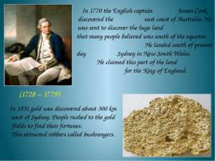 In 1770 the English captain James Cook discovered the east coast of Australia