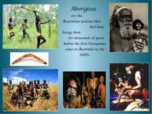 Aborigines are the Australian natives that had been living there for thousand