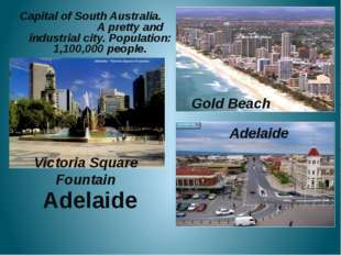 Adelaide Capital of South Australia. A pretty and industrial city. Populatio