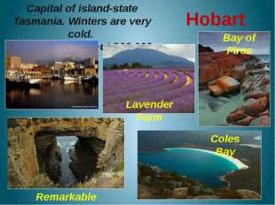 Hobart Capital of island-state Tasmania. Winters are very cold. Population o