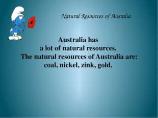 Natural Resources of Ausralia Australia has a lot of natural resources. The n