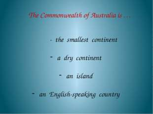 The Commonwealth of Australia is … - the smallest continent a dry continent