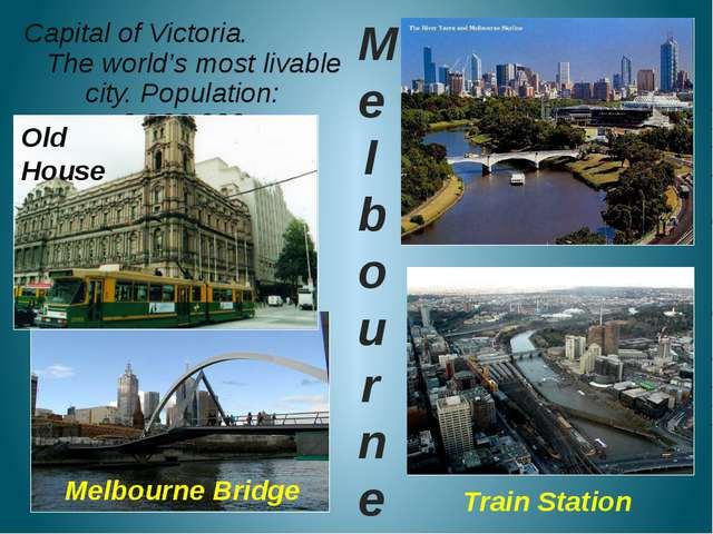 Capital of Victoria. The world's most livable city. Population: 3.200.000 Me...