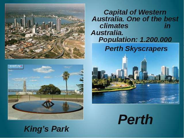 Capital of Western Australia. One of the best climates in Australia. Populat...