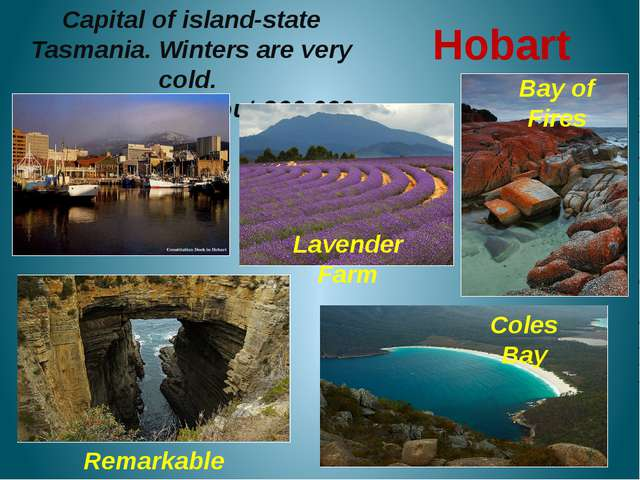 Hobart Capital of island-state Tasmania. Winters are very cold. Population o...