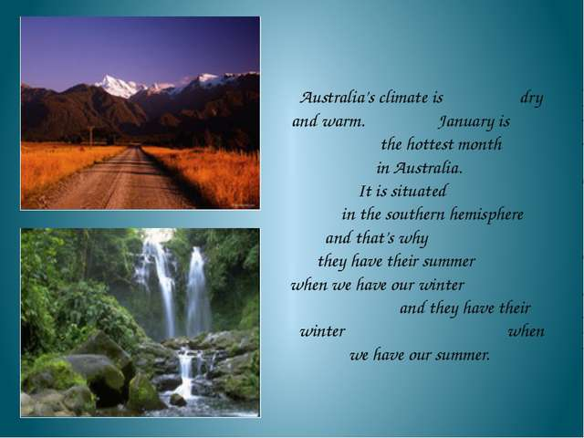 Australia's climate is dry and warm. January is the hottest month in Austral...