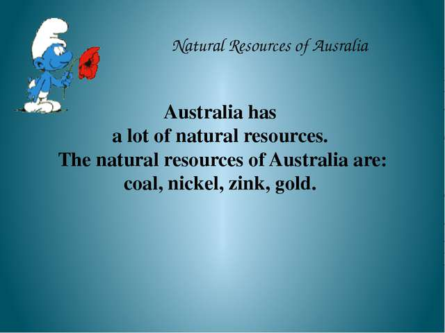 Natural Resources of Ausralia Australia has a lot of natural resources. The n...