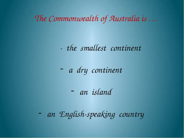 The Commonwealth of Australia is … - the smallest continent a dry continent...