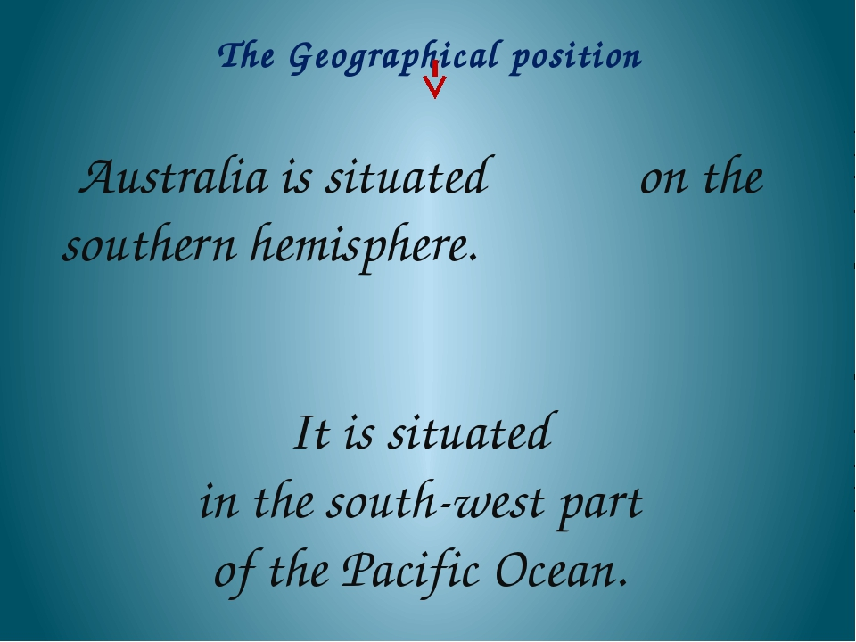 Australia is situated on the southern hemisphere. It is situated in the sout...