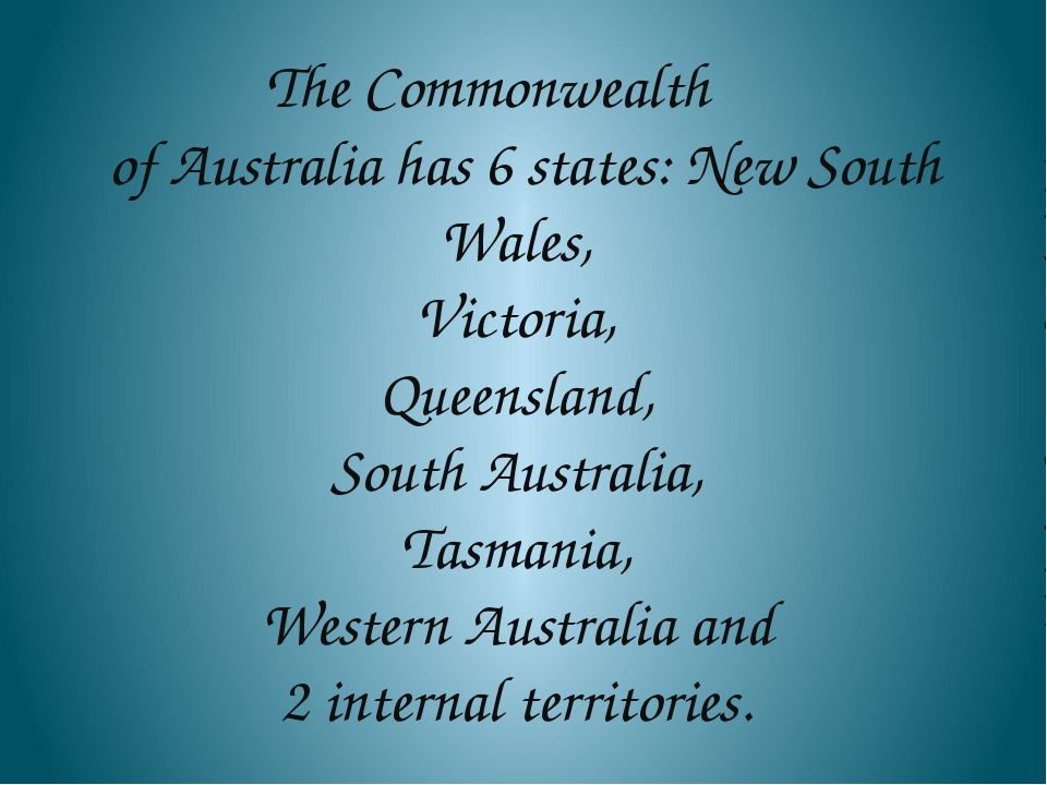 The Commonwealth of Australia has 6 states: New South Wales, Victoria, Queens...