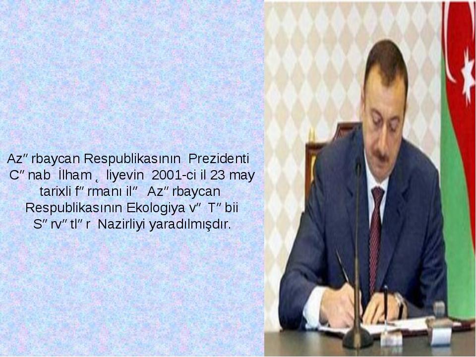 Azərbaycan Respublikasının Prezidenti Cənab İlham Əliyevin 2001-ci il 23 may...