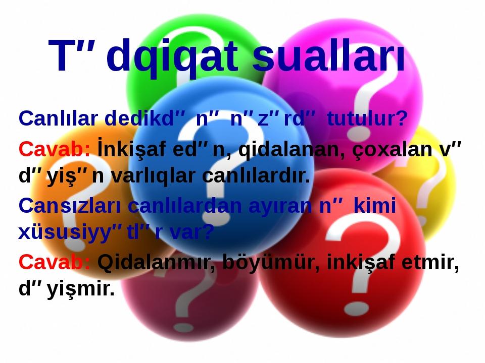 Tədqiqat sualları Canlılar dedikdə nə nəzərdə tutulur? Cavab: İnkişaf edən, q...
