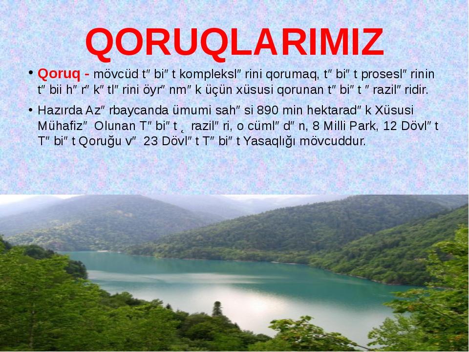 QORUQLARIMIZ Qoruq- mövcüd təbiət komplekslərini qorumaq, təbiət proseslərin...