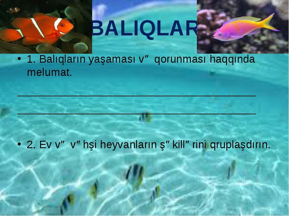 BALIQLAR 1. Balıqların yaşaması və qorunması haqqında melumat. ______________...