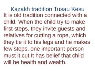 Kazakh tradition Tusau Kesu It is old tradition connected with a child. When