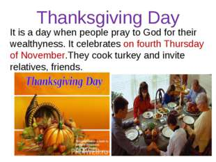 Thanksgiving Day It is a day when people pray to God for their wealthyness. I
