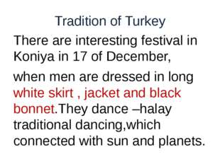 Tradition of Turkey There are interesting festival in Koniya in 17 of Decembe