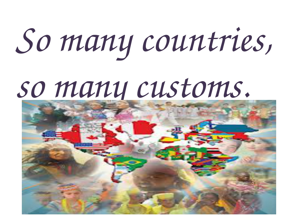 So many countries, so many customs.