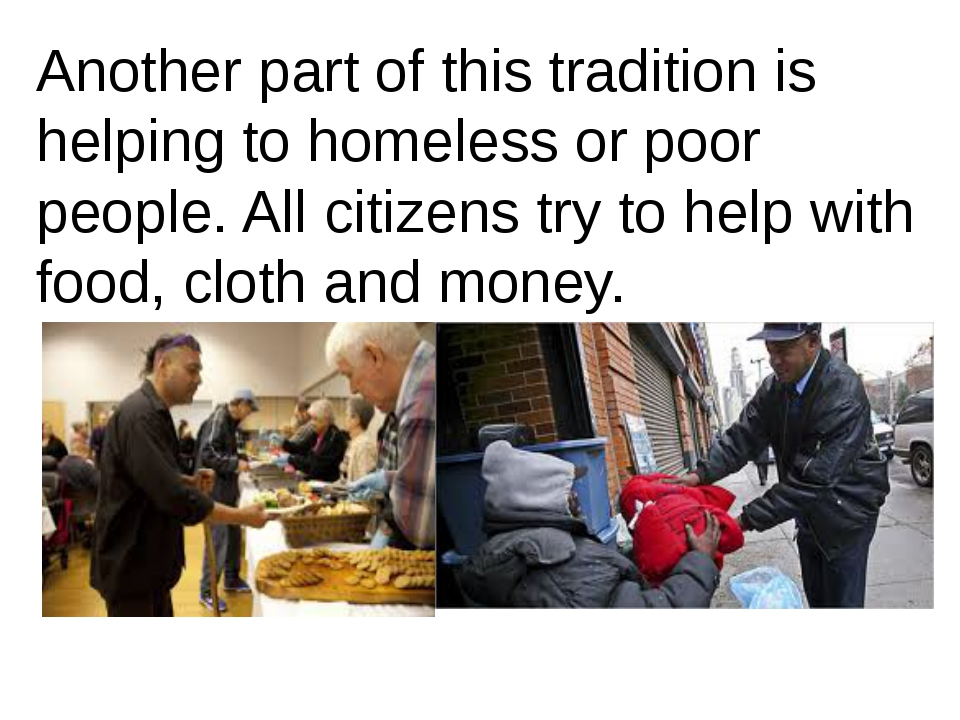 Another part of this tradition is helping to homeless or poor people. All cit...