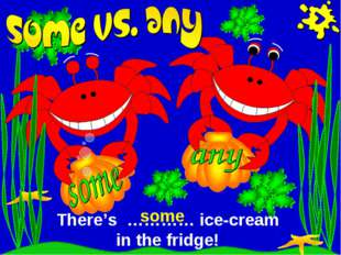 There's ………… ice-cream in the fridge! some
