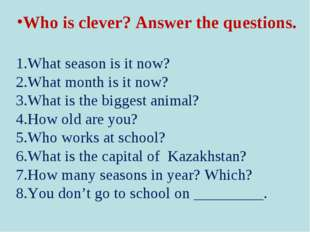 Who is clever? Answer the questions. 1.What season is it now? 2.What month is