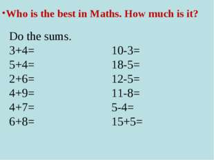 Who is the best in Maths. How much is it? Do the sums. 3+4= 10-3= 5+4= 18-5=