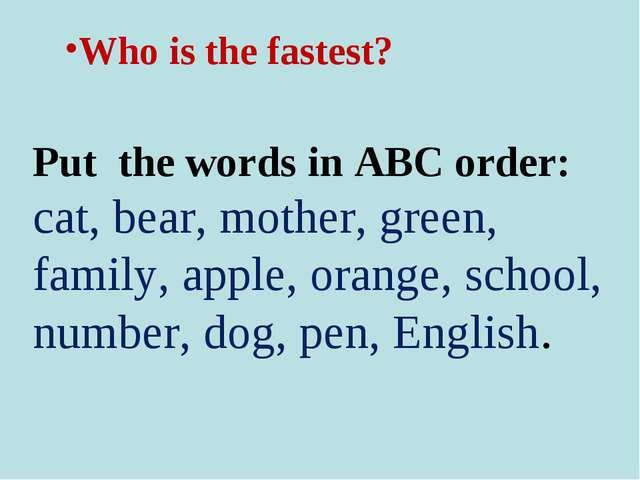 Who is the fastest? Put the words in ABC order: cat, bear, mother, green, fam...