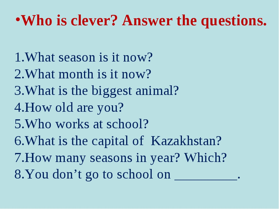 Who is clever? Answer the questions. 1.What season is it now? 2.What month is...
