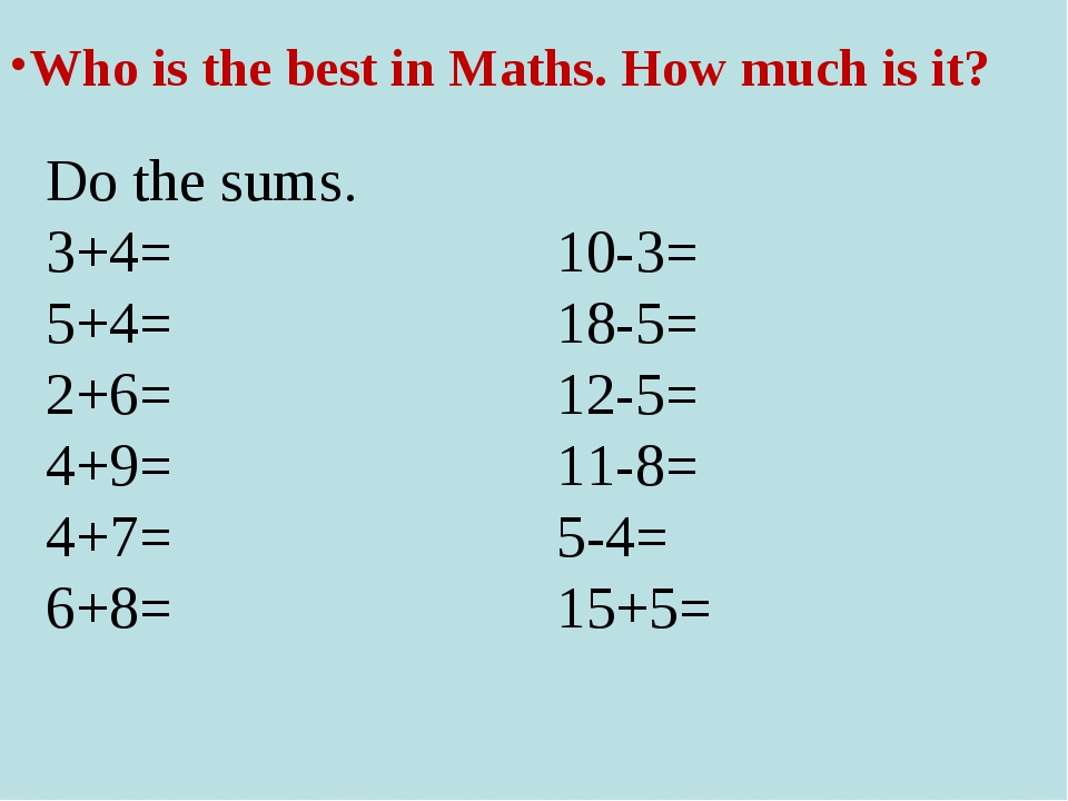 Who is the best in Maths. How much is it? Do the sums. 3+4= 10-3= 5+4= 18-5=...