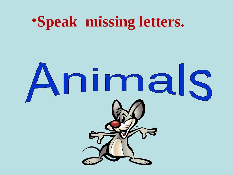 Speak missing letters.