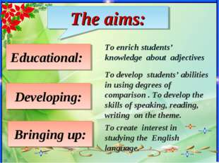 The aims: Educational: Developing: Bringing up: To enrich students' knowledge