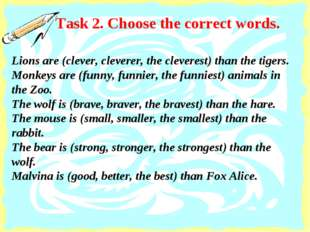 Task 2. Choose the correct words. Lions are (clever, cleverer, the cleverest)