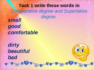 small good comfortable  dirty beautiful bad Task 1 write these words in