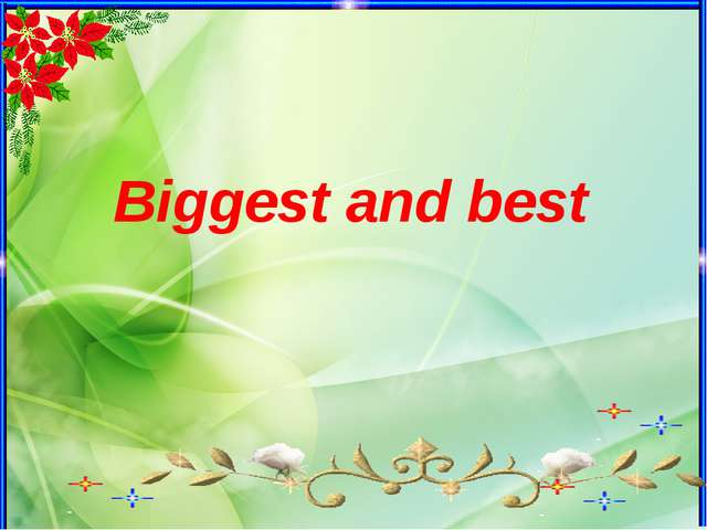 Biggest and best