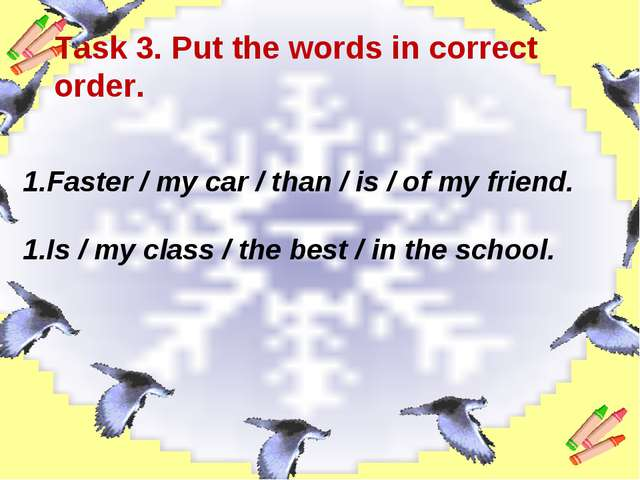 Task 3. Put the words in correct order. Faster / my car / than / is / of my f...