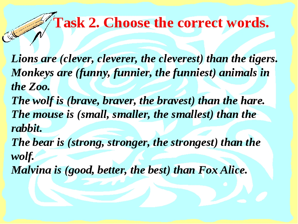 Task 2. Choose the correct words. Lions are (clever, cleverer, the cleverest)...